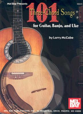 101 Three-Chord Songs for Guitar, Banjo, and Uke (Mccabes 101 Series)  by  Larry McCabe