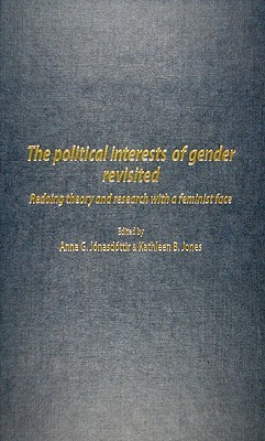 The Political Interests Of Gender Revisited: Redoing Theory And Research With A Feminist Face  by  Ann G. Jonasdottir