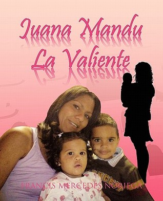 Juana Mandu La Valiente  by  Francis Mercedes Noriega