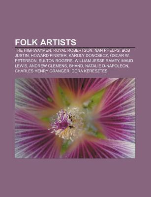 Folk Artists: The Highwaymen, Royal Robertson, Nan Phelps, Bob Justin, Howard Finster, K Roly Doncsecz, Oscar W. Peterson, Sulton Ro Source Wikipedia