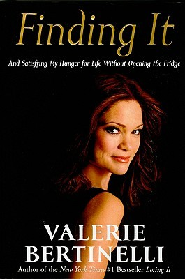 Finding It: And Satisfying My Hunger for Life Without Opening the Fridge (2009) by Valerie Bertinelli