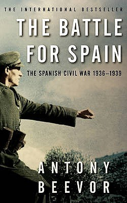 The Battle For Spain: The Spanish Civil War 1936 1939  by  Antony Beevor