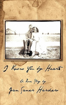 I Know You Heart: A Love Story by Joan Saner Harder