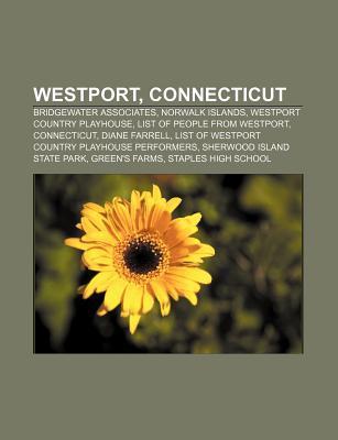 Westport, Connecticut: Bridgewater Associates, Norwalk Islands, Westport Country Playhouse, List of People from Westport, Connecticut Source Wikipedia