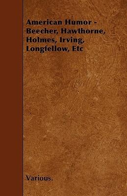 American Humor - Beecher, Hawthorne, Holmes, Irving, Longfellow, Etc Various