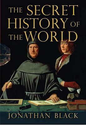 The Secret History of the World by Jonathan Black ...