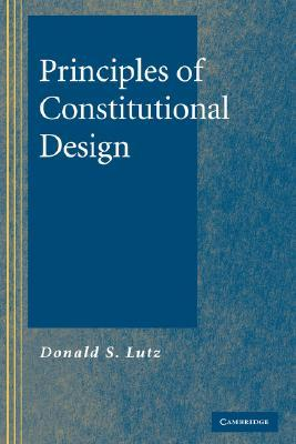 Principles of Constitutional Design  by  Donald S. Lutz