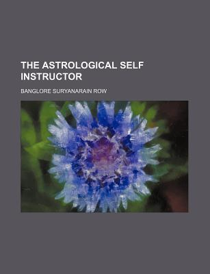 The Astrological Self Instructor  by  Banglore Suryanarain Row