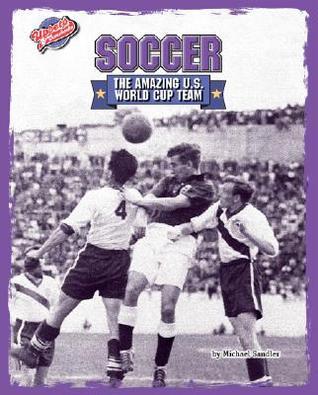 Soccer: The Amazing U.S. World Cup Team Michael Sandler