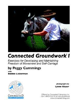 Connected Groundwork I Exercises for Developing and Maintaining Freedom of Movement and Self-Carriage Peggy Cummings