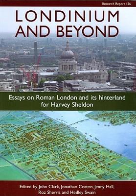 Londinium and Beyond: Essays on Roman London and Its Hinterland for Harvey Sheldon  by  John Clark