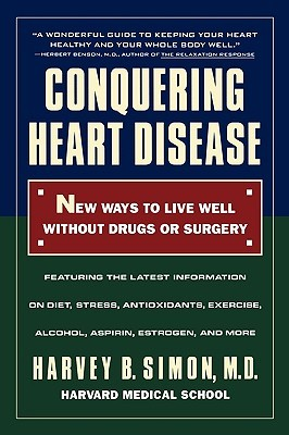 Conquering Heart Disease: New Ways to Live Well Without Drugs or Surgery Harvey B. Simon