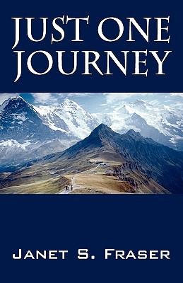 Just One Journey Janet S. Fraser
