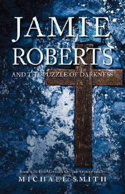 Jamie Roberts and the Puzzle of Darkness Michael  Smith