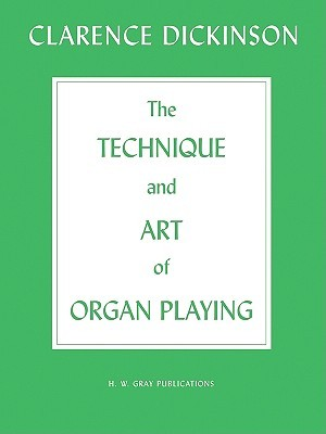 Technique and Art of Organ Playing  by  Clarence Dickinson