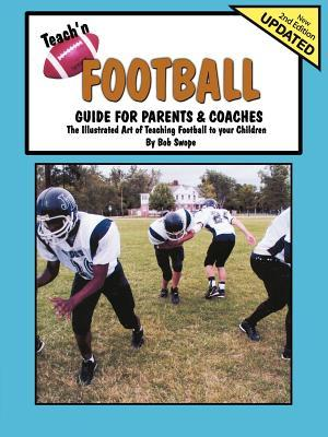 Teachn Football Guide for Parents & Coaches  by  Bob Swope