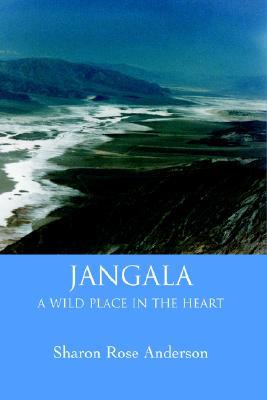 Jangala: A Wild Place in the Heart Sharon Rose Anderson