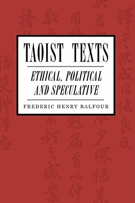 Taoist Texts: Ethical, Political, and Speculative Frederic H. Balfour