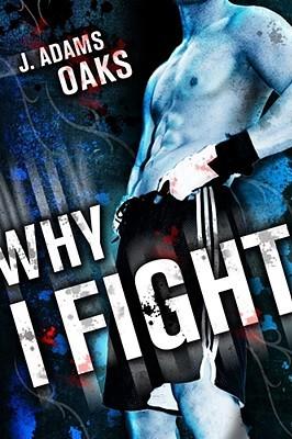 Why I Fight (2009) by J. Adams Oaks