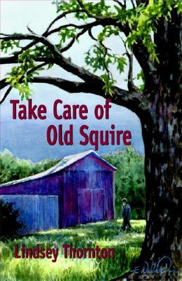 Take Care of Old Squire Lindsey Thornton