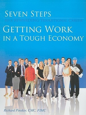 Seven Steps to a Rewarding Transitional Career: Getting Work in a Tough Economy Richard J. Pinsker