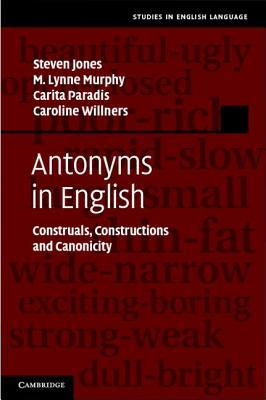 Antonyms in English: Construals, Constructions and Canonicity Steven Jones