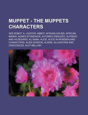 Muppet - The Muppets Characters: 80s Robot, A. Ligator, Abbot, Afghan Hound, African Masks, Agnes Stonewick, Alfonso DBruzzo, Alfredo and Hildegard, Source Wikipedia