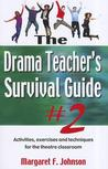 The Drama Teacher's Survival Guide #2: Activities, Exercises and Techniques for the Theatre Classroom