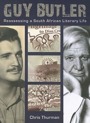 Guy Butler: Reassessing a South African Literary Life  by  Chris Thurman