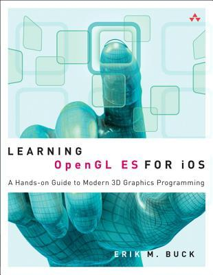 Learning OpenGL ES for iOS: A Hands-On Guide to Modern 3D Graphics Programming Erik M. Buck
