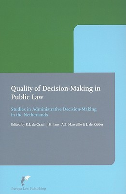 Quality of Decision-Making in Public Law: Studies in Administrative Decision-Making in the Netherlands  by  K. J. De Graaf