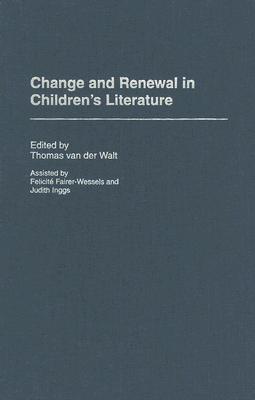 Change and Renewal in Childrens Literature  by  Thomas van der Walt