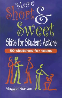 More Short & Sweet Skits for Student Actors: Fifty Sketches for Teens Maggie Scriven