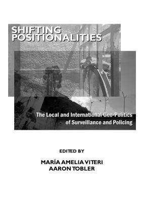 Shifting Positionalities: The Local and International Geo-Politics of Surveillance and Policing Maria Amelia Viteri