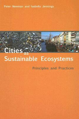 Cities as Sustainable Ecosystems: Principles and Practices Peter Newman