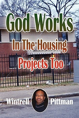 God Works in the Housing Projects Too Wintrell Pittman