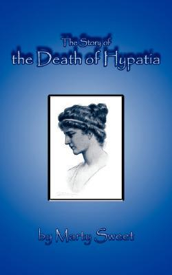 The Story of the Death of Hypatia Marty Sweet