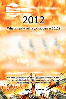 2012 Whats Really Going to Happen in 2012  by  James Garrett