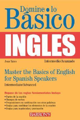Domine Lo Basico Ingles/Master The Basics Of English For Spanish Speakers Jean Yates