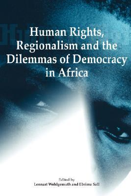 Human Rights, Regionalism and the Dilemmas of Democracy in Africa Ebrima Sall
