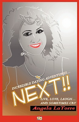 Incredible Dating Adventures ... Next!!  by  Angela LaTorre