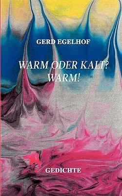 Warm oder kalt? Warm!: Gedichte  by  Gerd Egelhof