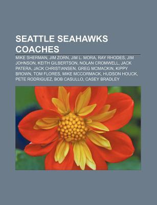 Seattle Seahawks Coaches: Mike Sherman, Jim Zorn, Jim L. Mora, Ray Rhodes, Jim Johnson, Keith Gilbertson, Nolan Cromwell, Jack Patera Source Wikipedia