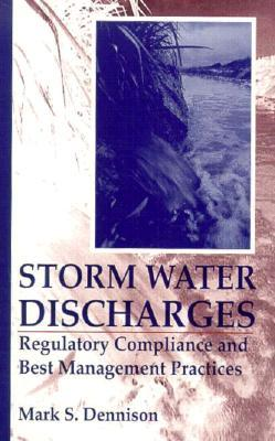 Storm Water Discharges: Regulatory Compliance and Best  by  Mark S. Dennison