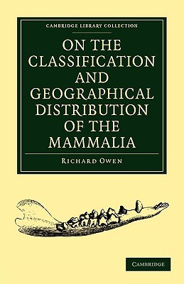 On the Classification and Geographical Distribution of the Mammalia  by  Richard Owen