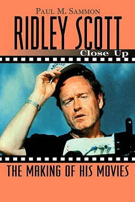 Ridley Scott: Close Up: The Making of His Movies Paul M. Sammon
