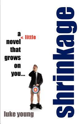 Shrinkage: A Little Novel: That Grows on You...
