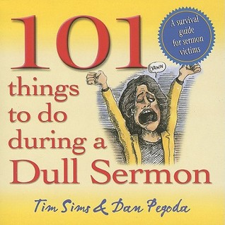 101 Things to Do During a Dull Sermon: A Survival Guide for Sermon Victims  by  Tim Sims