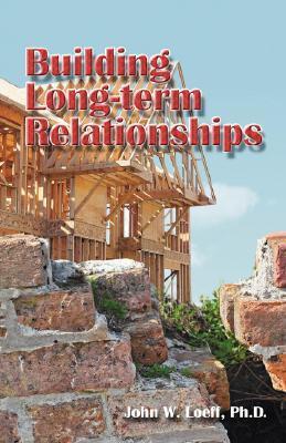 Building Long-Term Relationships  by  John W. Loeff