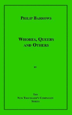 Whores, Queers and Others Philip Barrows